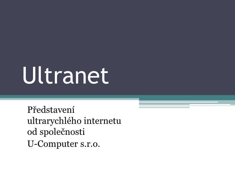 Ultranet Představení ultrarychlého internetu od společnosti U-Computer s.r.o.