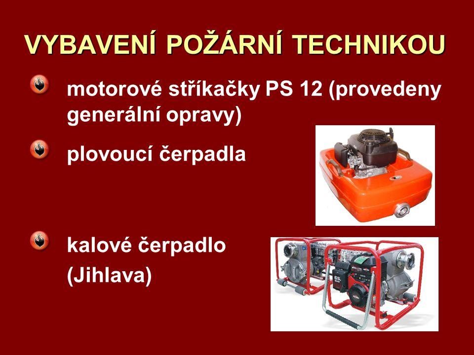 motorové stříkačky PS 12 (provedeny generální opravy) plovoucí čerpadla kalové čerpadlo (Jihlava) VYBAVENÍ POŽÁRNÍ TECHNIKOU