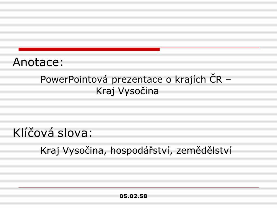 Anotace: PowerPointová prezentace o krajích ČR – Kraj Vysočina Klíčová slova: Kraj Vysočina, hospodářství, zemědělství 05.02.58