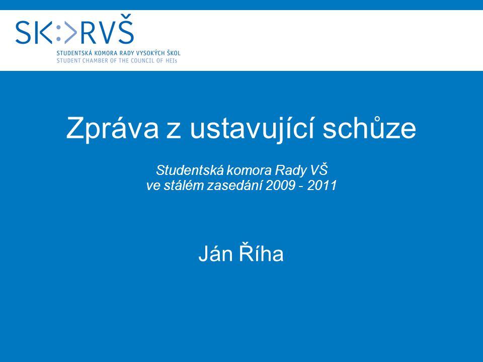 Zpráva z ustavující schůze Studentská komora Rady VŠ ve stálém zasedání 2009 - 2011 Složení nové SK RVŠ - zástupci a zástupkyně 36 vysokých škol (z toho 8 soukromých) - nově vyslaly svého zástupce nebo zástupkyni 2 školy (Jihlava, Škoda Auto)