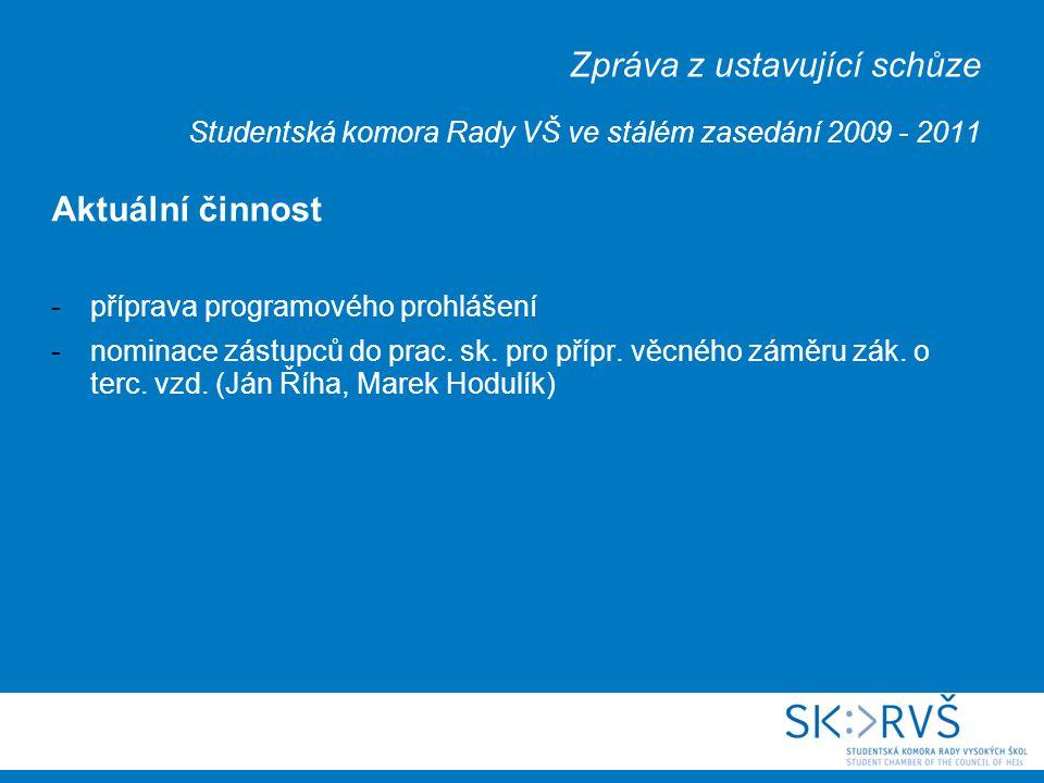 Zpráva z ustavující schůze Studentská komora Rady VŠ ve stálém zasedání 2009 - 2011 Aktuální činnost -příprava programového prohlášení -nominace zástupců do prac.