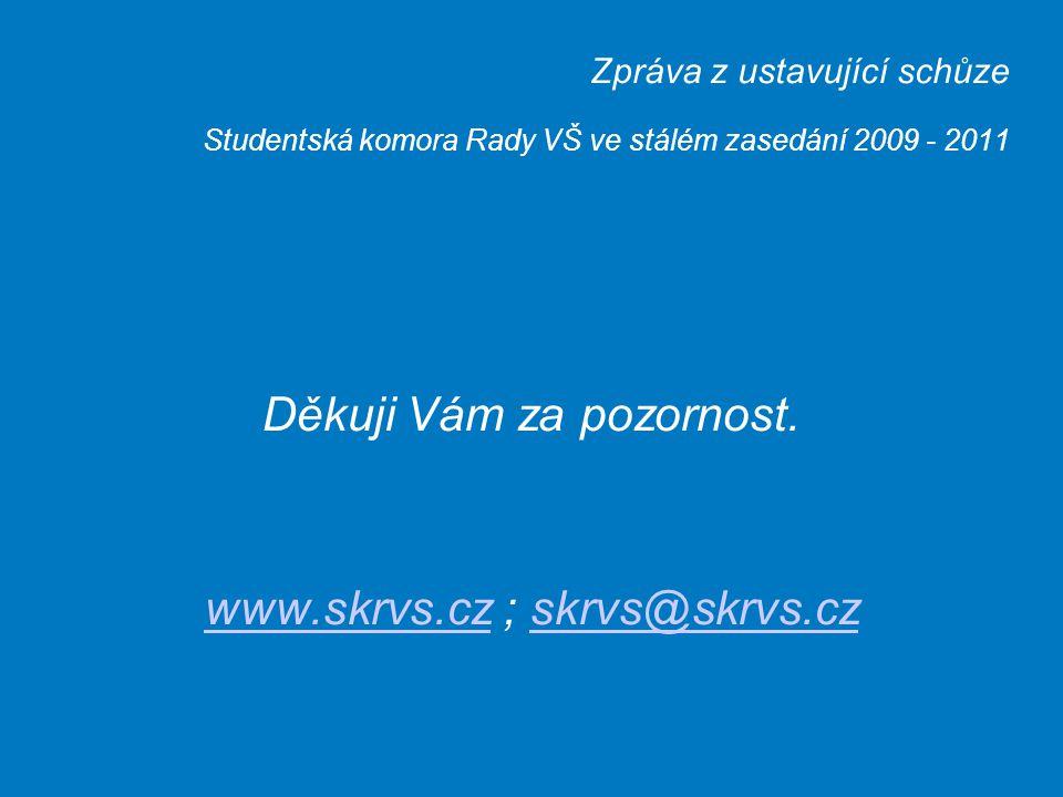 Zpráva z ustavující schůze Studentská komora Rady VŠ ve stálém zasedání 2009 - 2011 Děkuji Vám za pozornost.