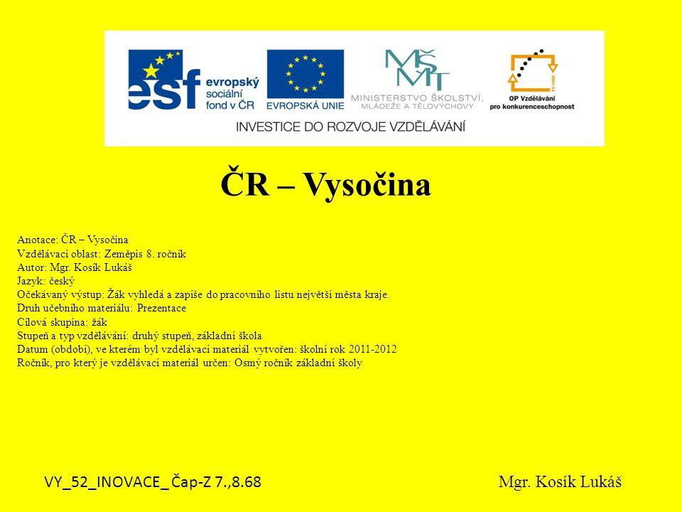 Anotace: ČR – Vysočina Vzdělávací oblast: Zeměpis 8.
