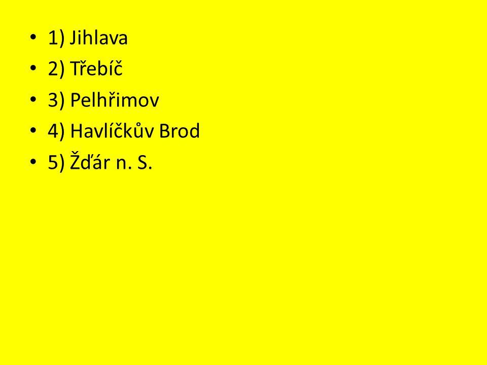 1) Jihlava 2) Třebíč 3) Pelhřimov 4) Havlíčkův Brod 5) Žďár n. S.
