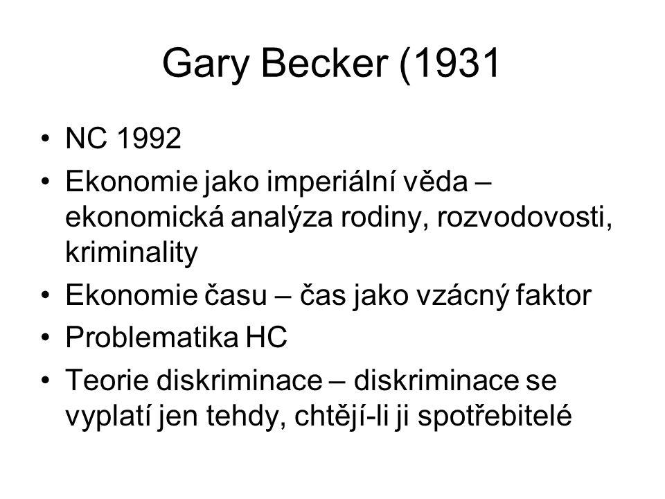 Gary Becker (1931 NC 1992 Ekonomie jako imperiální věda – ekonomická analýza rodiny, rozvodovosti, kriminality Ekonomie času – čas jako vzácný faktor Problematika HC Teorie diskriminace – diskriminace se vyplatí jen tehdy, chtějí-li ji spotřebitelé