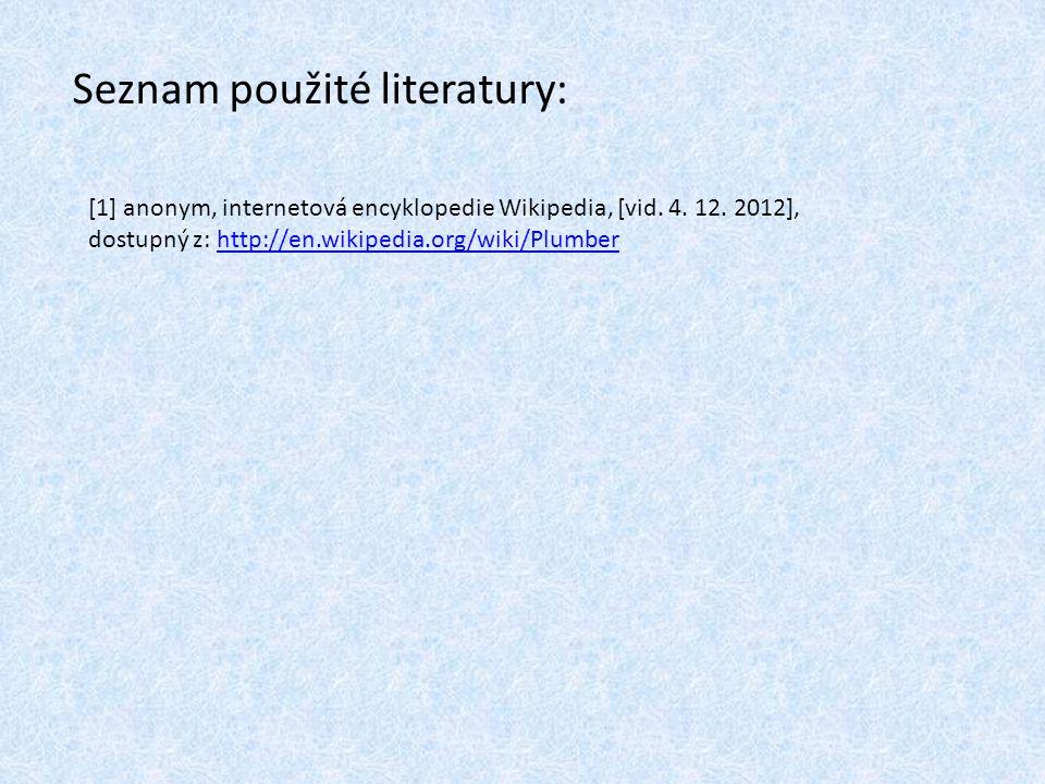 Seznam použité literatury: [1] anonym, internetová encyklopedie Wikipedia, [vid.