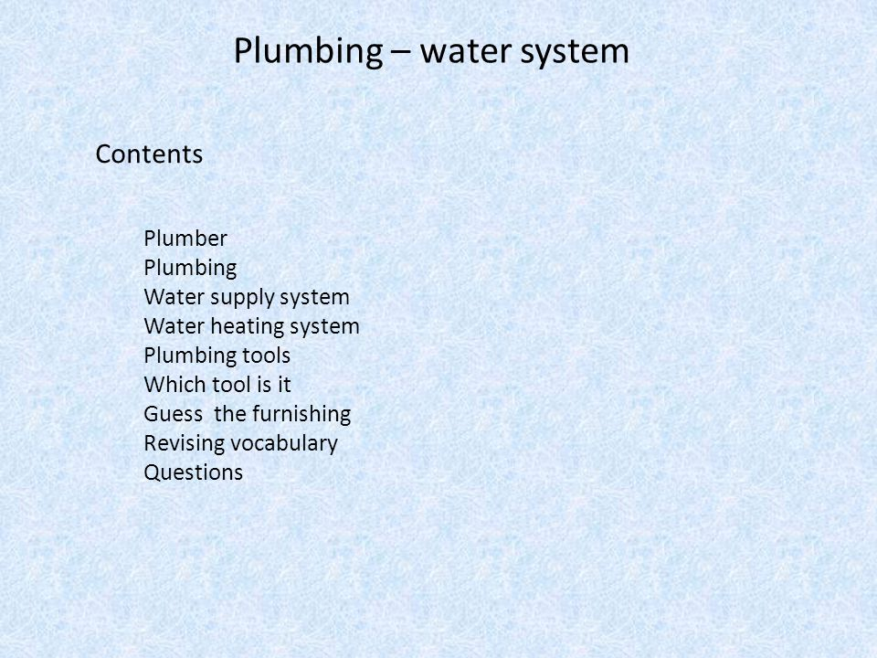 Plumbing – water system Contents Plumber Plumbing Water supply system Water heating system Plumbing tools Which tool is it Guess the furnishing Revisi