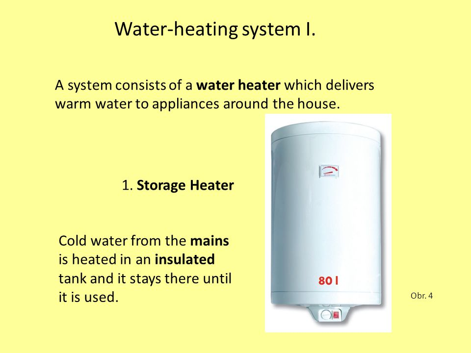 Water-heating system I. A system consists of a water heater which delivers warm water to appliances around the house. Obr. 4 1. Storage Heater Cold wa