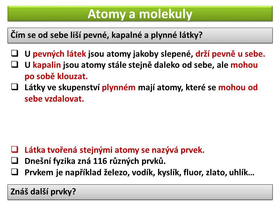 Atomy a molekuly  U pevných látek jsou atomy jakoby slepené, drží pevně u sebe.