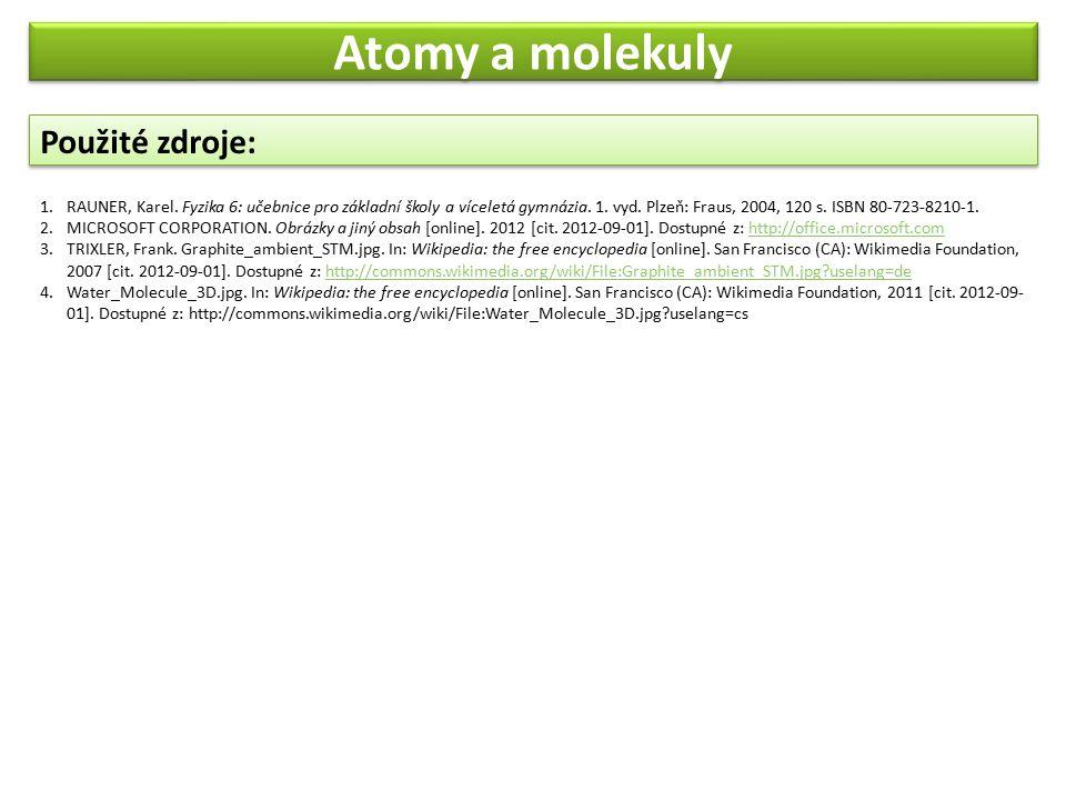 Použité zdroje: Atomy a molekuly 1.RAUNER, Karel.