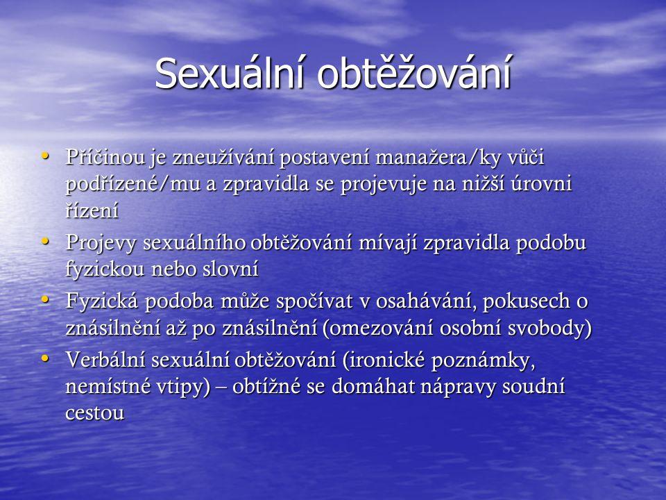 Sexuální obtěžování P ř í č inou je zneu ž ívání postavení mana ž era/ky v ůč i pod ř ízené/mu a zpravidla se projevuje na ni ž ší úrovni ř ízení P ř