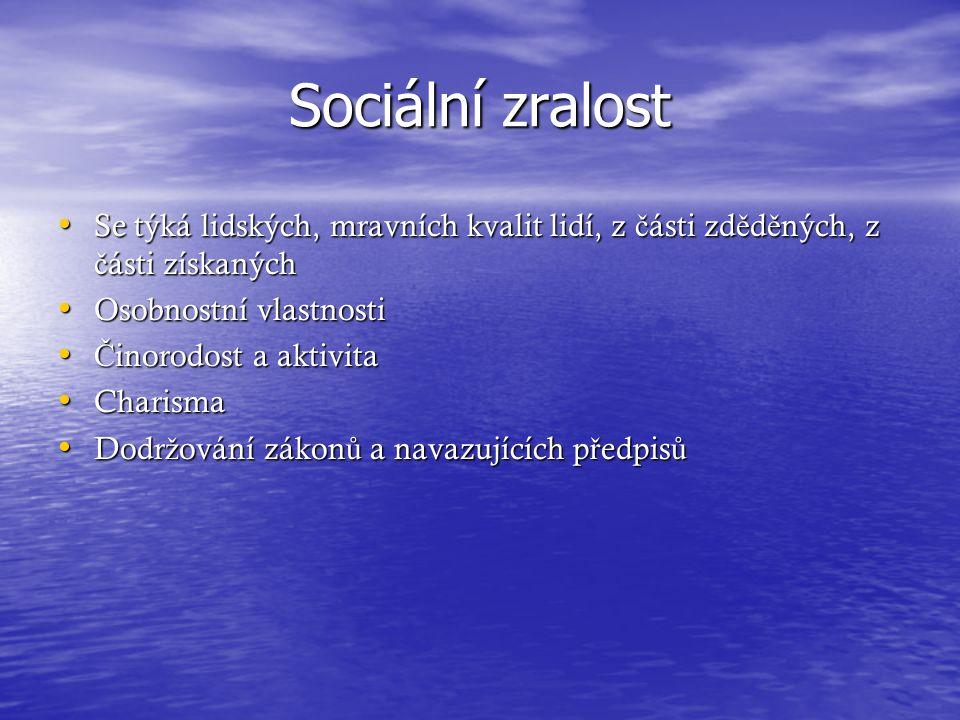 Sociální zralost Se týká lidských, mravních kvalit lidí, z č ásti zd ě d ě ných, z č ásti získaných Se týká lidských, mravních kvalit lidí, z č ásti z