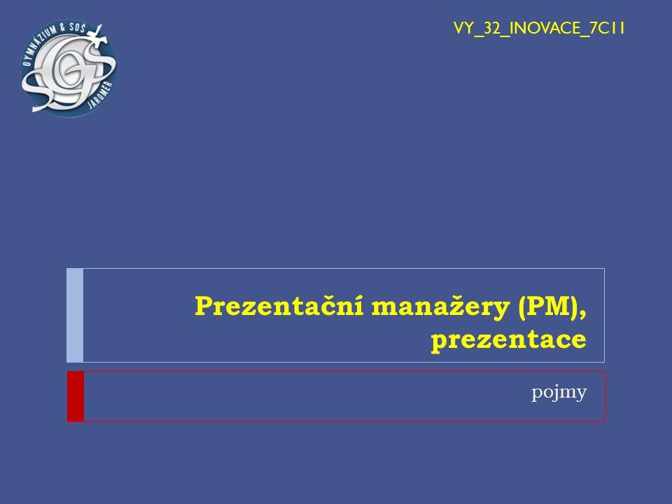 Prezentační manažery (PM), prezentace pojmy VY_32_INOVACE_7C11