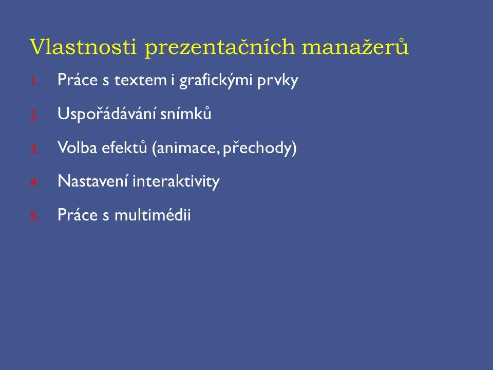 Vlastnosti prezentačních manažerů 1. Práce s textem i grafickými prvky 2.