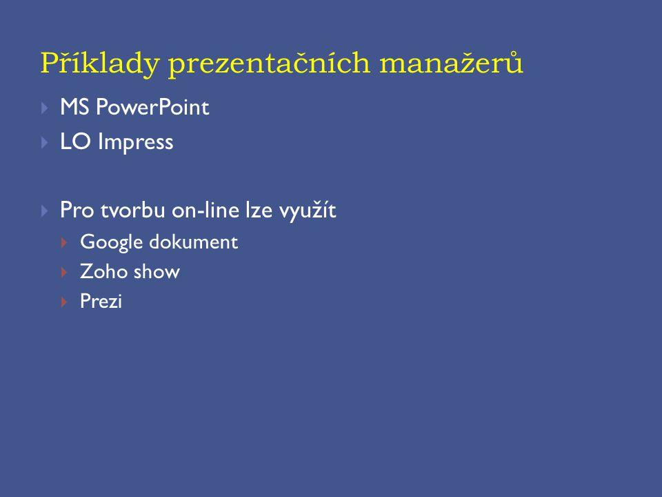 Příklady prezentačních manažerů  MS PowerPoint  LO Impress  Pro tvorbu on-line lze využít  Google dokument  Zoho show  Prezi