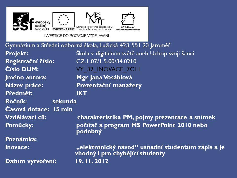 Gymnázium a Střední odborná škola, Lužická 423, 551 23 Jaroměř Projekt: Škola v digitálním světě aneb Uchop svoji šanci Registrační číslo: CZ.1.07/1.5.00/34.0210 Číslo DUM: VY_32_INOVACE_7C11 Jméno autora: Mgr.