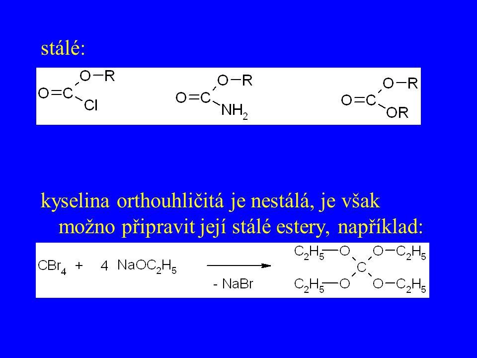 stálé: kyselina orthouhličitá je nestálá, je však možno připravit její stálé estery, například: