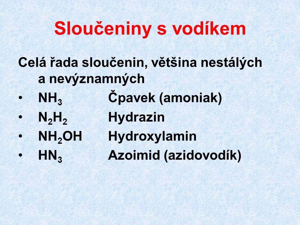 Sloučeniny s vodíkem Celá řada sloučenin, většina nestálých a nevýznamných NH 3 Čpavek (amoniak) N 2 H 2 Hydrazin NH 2 OH Hydroxylamin HN 3 Azoimid (a