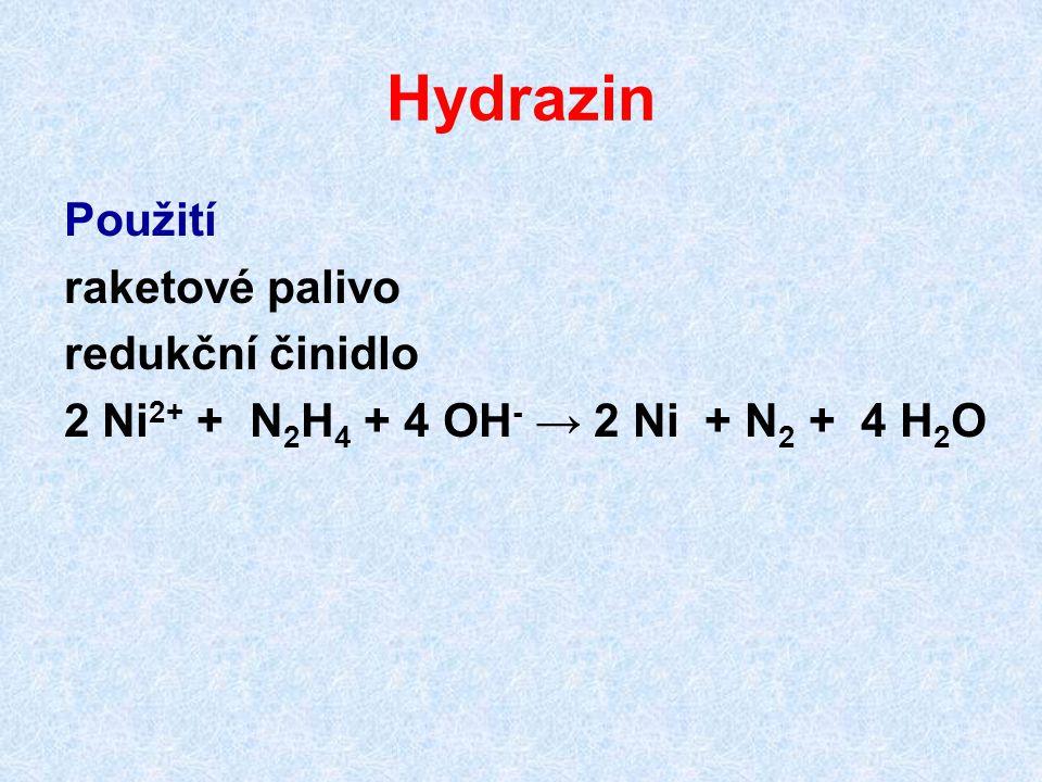 Hydrazin Použití raketové palivo redukční činidlo 2 Ni 2+ + N 2 H 4 + 4 OH - → 2 Ni + N 2 + 4 H 2 O