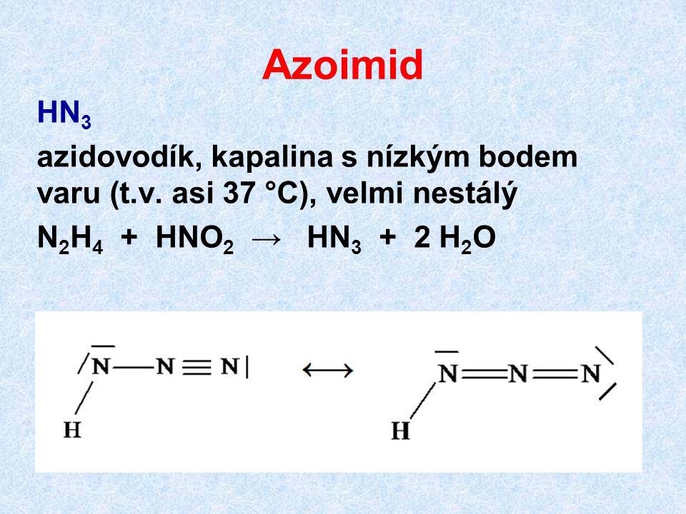 Azoimid HN 3 azidovodík, kapalina s nízkým bodem varu (t.v. asi 37 °C), velmi nestálý N 2 H 4 + HNO 2 → HN 3 + 2 H 2 O