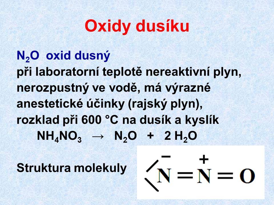Oxidy dusíku N 2 O oxid dusný při laboratorní teplotě nereaktivní plyn, nerozpustný ve vodě, má výrazné anestetické účinky (rajský plyn), rozklad při