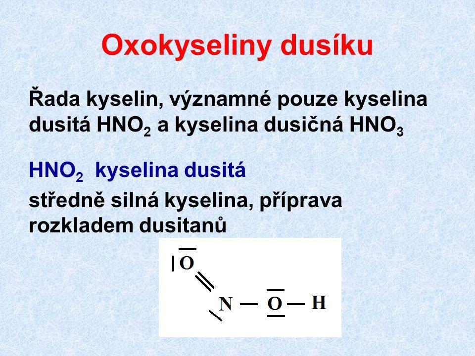 Oxokyseliny dusíku Řada kyselin, významné pouze kyselina dusitá HNO 2 a kyselina dusičná HNO 3 HNO 2 kyselina dusitá středně silná kyselina, příprava