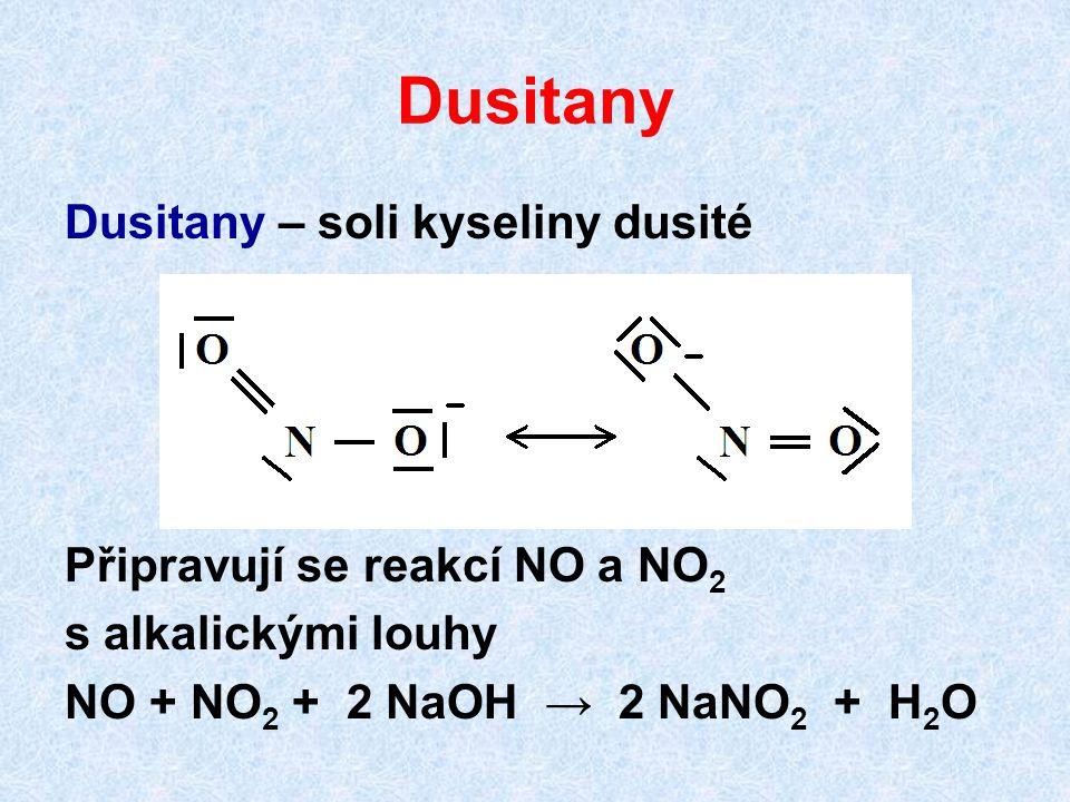Dusitany Dusitany – soli kyseliny dusité Připravují se reakcí NO a NO 2 s alkalickými louhy NO + NO 2 + 2 NaOH → 2 NaNO 2 + H 2 O