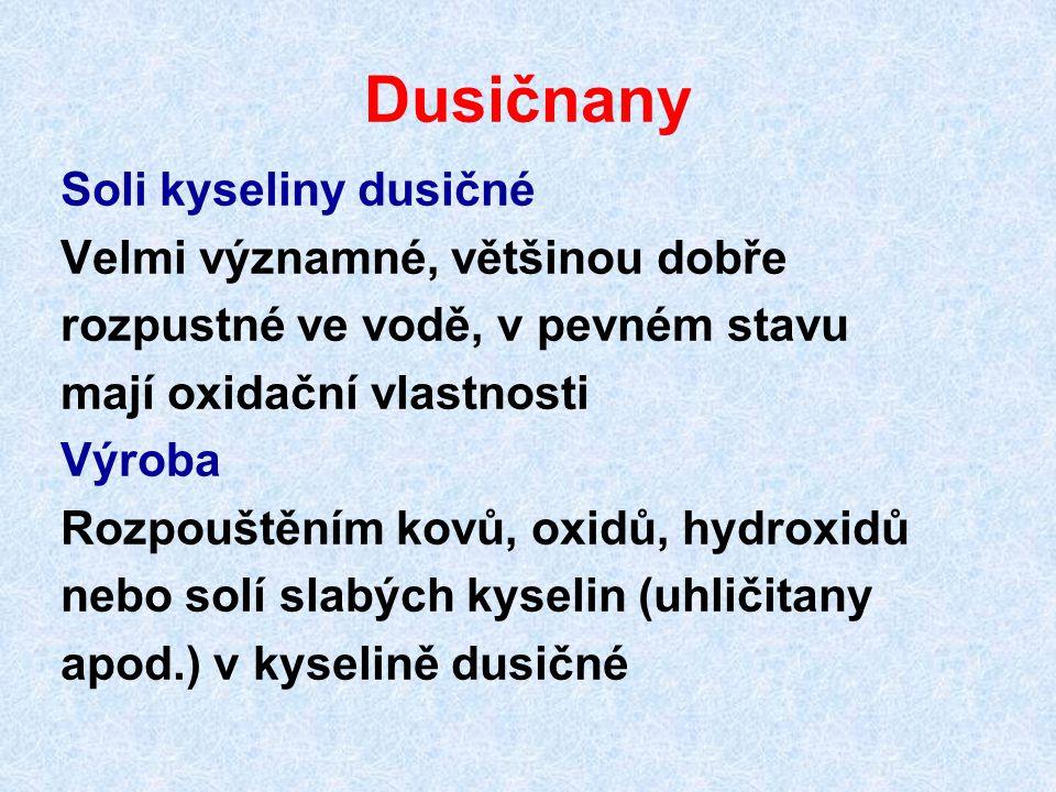 Dusičnany Soli kyseliny dusičné Velmi významné, většinou dobře rozpustné ve vodě, v pevném stavu mají oxidační vlastnosti Výroba Rozpouštěním kovů, ox