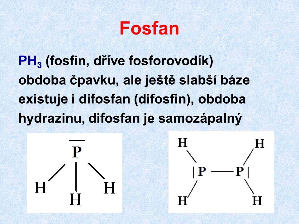 Fosfan PH 3 (fosfin, dříve fosforovodík) obdoba čpavku, ale ještě slabší báze existuje i difosfan (difosfin), obdoba hydrazinu, difosfan je samozápaln