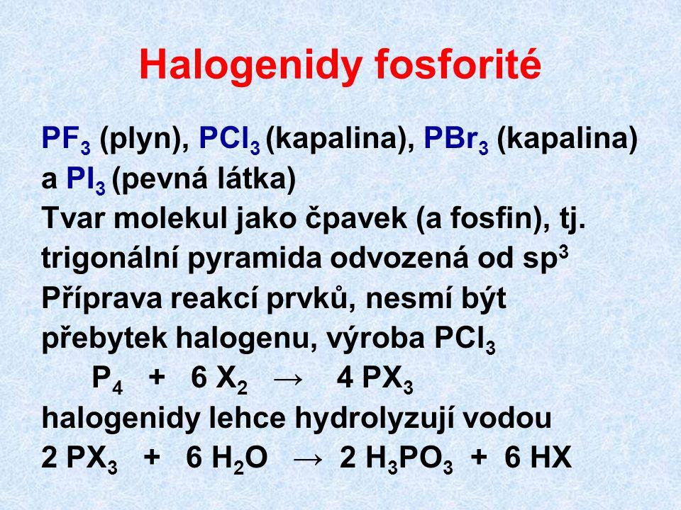 Halogenidy fosforité PF 3 (plyn), PCl 3 (kapalina), PBr 3 (kapalina) a PI 3 (pevná látka) Tvar molekul jako čpavek (a fosfin), tj. trigonální pyramida