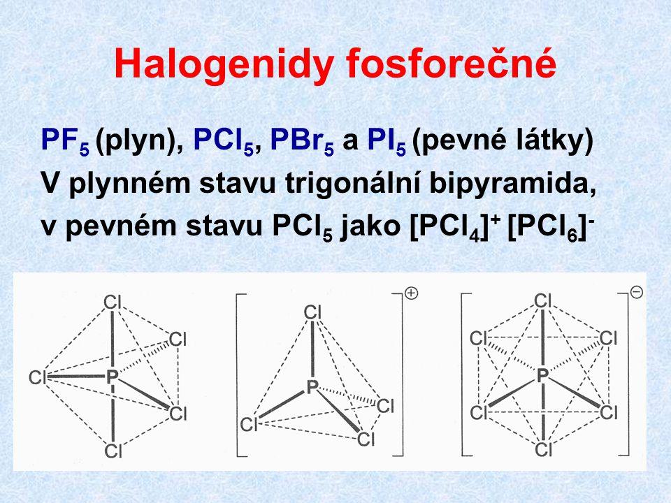 Halogenidy fosforečné PF 5 (plyn), PCl 5, PBr 5 a PI 5 (pevné látky) V plynném stavu trigonální bipyramida, v pevném stavu PCl 5 jako [PCl 4 ] + [PCl