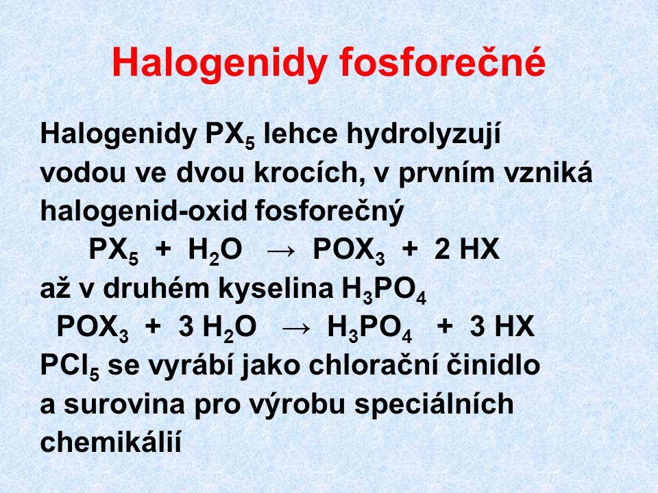 Halogenidy fosforečné Halogenidy PX 5 lehce hydrolyzují vodou ve dvou krocích, v prvním vzniká halogenid-oxid fosforečný PX 5 + H 2 O → POX 3 + 2 HX a