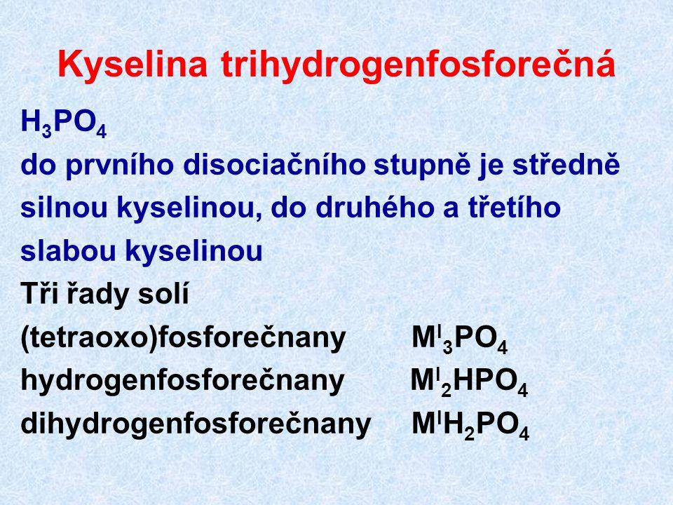 Kyselina trihydrogenfosforečná H 3 PO 4 do prvního disociačního stupně je středně silnou kyselinou, do druhého a třetího slabou kyselinou Tři řady sol