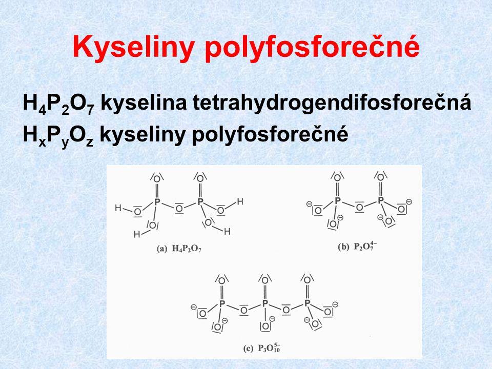 Kyseliny polyfosforečné H 4 P 2 O 7 kyselina tetrahydrogendifosforečná H x P y O z kyseliny polyfosforečné