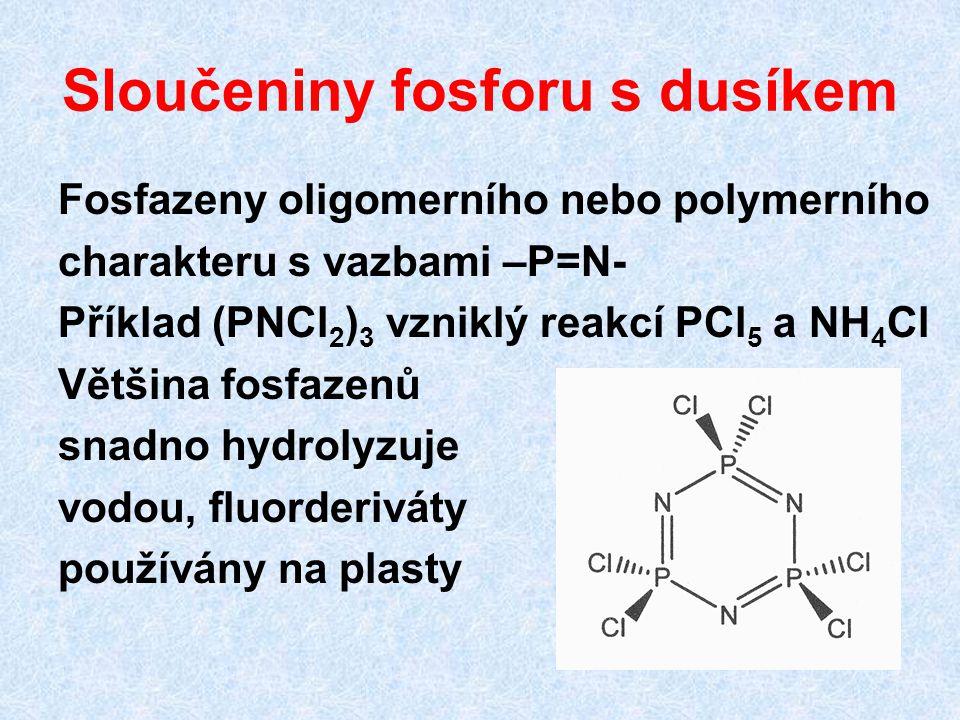 Sloučeniny fosforu s dusíkem Fosfazeny oligomerního nebo polymerního charakteru s vazbami –P=N- Příklad (PNCl 2 ) 3 vzniklý reakcí PCl 5 a NH 4 Cl Vět