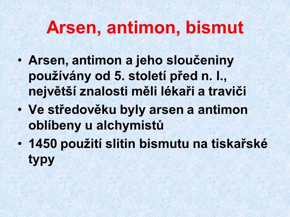 Arsen, antimon, bismut Arsen, antimon a jeho sloučeniny používány od 5. století před n. l., největší znalosti měli lékaři a traviči Ve středověku byly
