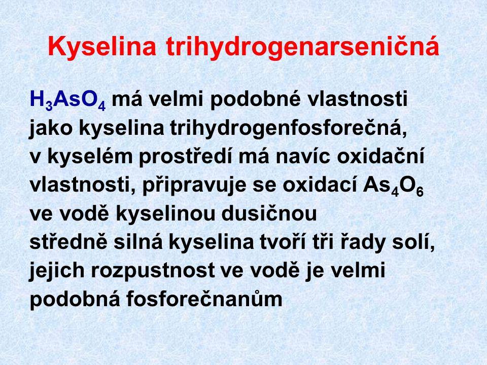 Kyselina trihydrogenarseničná H 3 AsO 4 má velmi podobné vlastnosti jako kyselina trihydrogenfosforečná, v kyselém prostředí má navíc oxidační vlastno