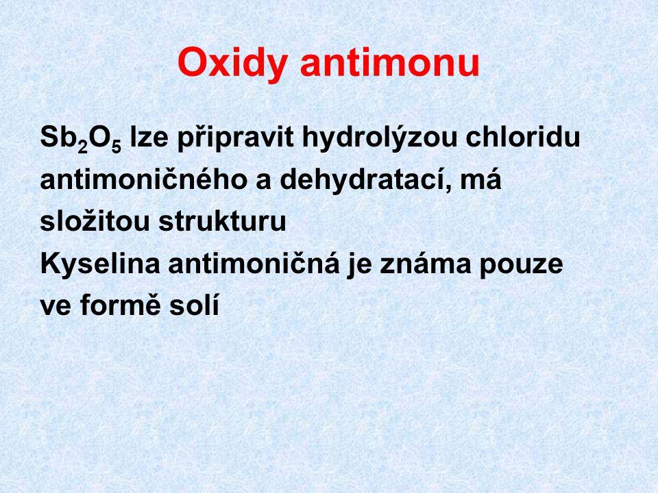 Oxidy antimonu Sb 2 O 5 lze připravit hydrolýzou chloridu antimoničného a dehydratací, má složitou strukturu Kyselina antimoničná je známa pouze ve fo