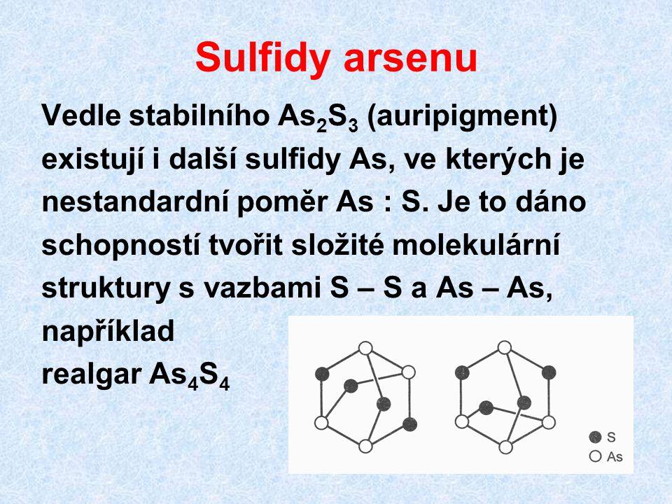Sulfidy arsenu Vedle stabilního As 2 S 3 (auripigment) existují i další sulfidy As, ve kterých je nestandardní poměr As : S. Je to dáno schopností tvo