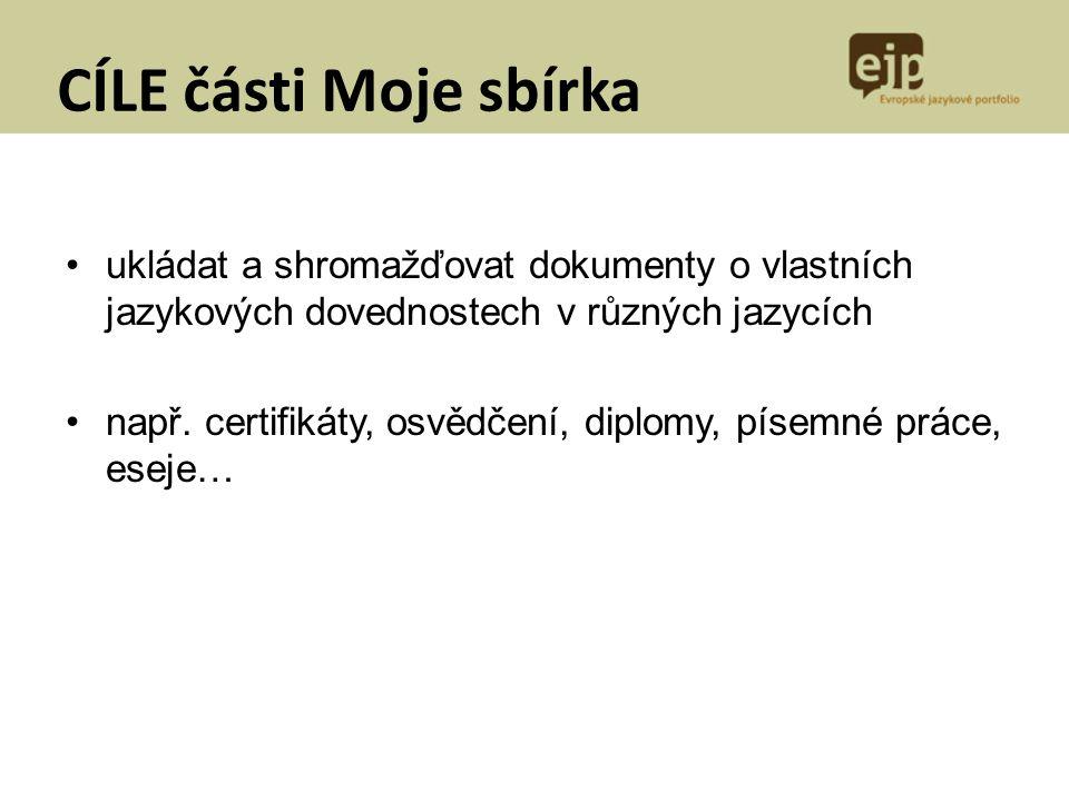CÍLE části Moje sbírka ukládat a shromažďovat dokumenty o vlastních jazykových dovednostech v různých jazycích např. certifikáty, osvědčení, diplomy,