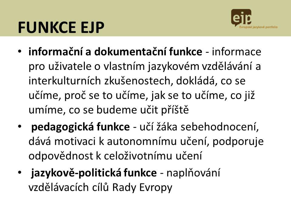 FUNKCE EJP informační a dokumentační funkce - informace pro uživatele o vlastním jazykovém vzdělávání a interkulturních zkušenostech, dokládá, co se u