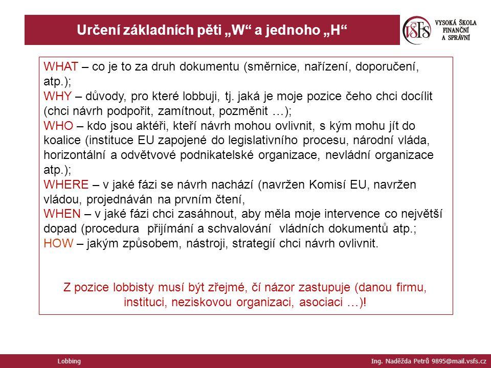 """Určení základních pěti """"W"""" a jednoho """"H"""" Lobbing Ing. Naděžda Petrů 9895@mail.vsfs.cz WHAT – co je to za druh dokumentu (směrnice, nařízení, doporučen"""