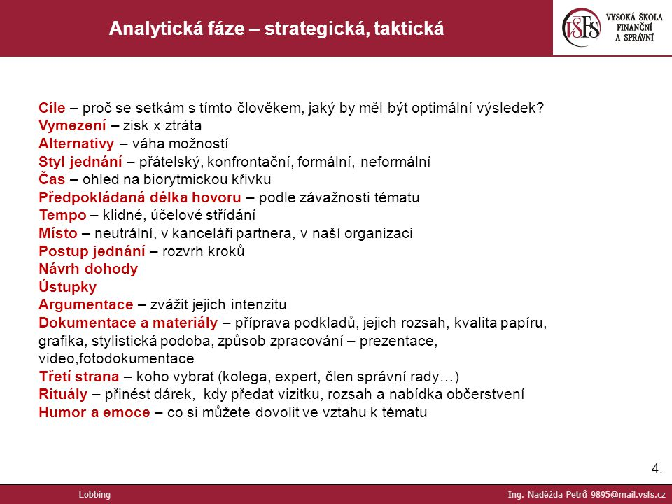 4.4. Analytická fáze – strategická, taktická Cíle – proč se setkám s tímto člověkem, jaký by měl být optimální výsledek? Vymezení – zisk x ztráta Alte