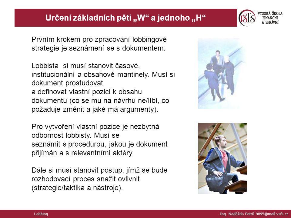 """Určení základních pěti """"W"""" a jednoho """"H"""" Lobbing Ing. Naděžda Petrů 9895@mail.vsfs.cz Prvním krokem pro zpracování lobbingové strategie je seznámení s"""