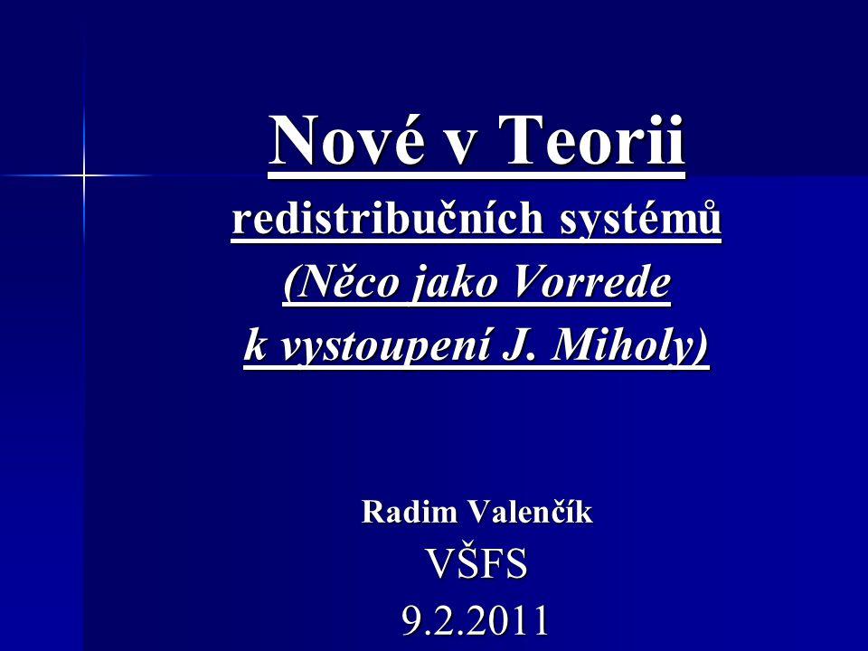 Nové v Teorii redistribučních systémů (Něco jako Vorrede k vystoupení J. Miholy) Radim Valenčík VŠFS9.2.2011
