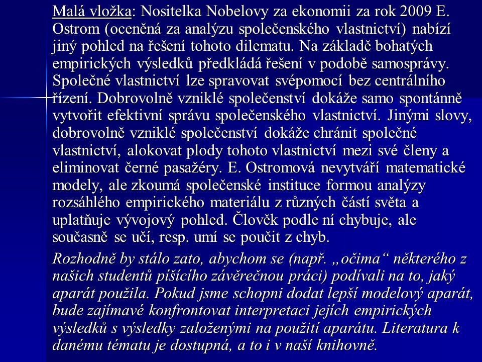 Malá vložka: Nositelka Nobelovy za ekonomii za rok 2009 E. Ostrom (oceněná za analýzu společenského vlastnictví) nabízí jiný pohled na řešení tohoto d