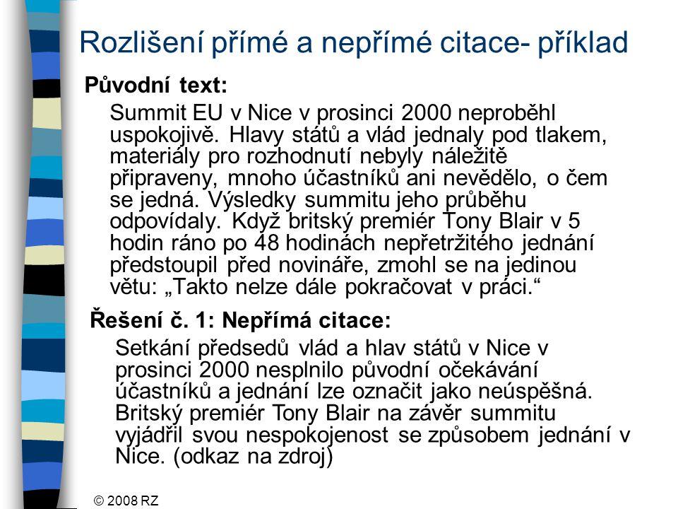 © 2008 RZ Rozlišení přímé a nepřímé citace- příklad Původní text: Summit EU v Nice v prosinci 2000 neproběhl uspokojivě.