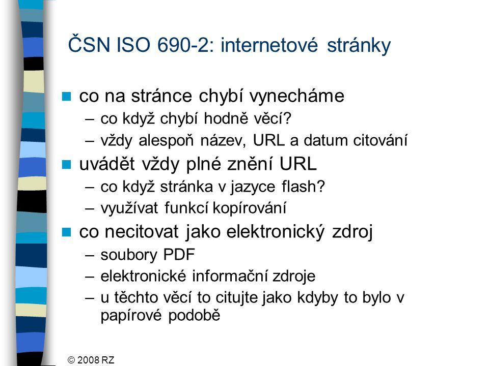 © 2008 RZ ČSN ISO 690-2: internetové stránky co na stránce chybí vynecháme –co když chybí hodně věcí.
