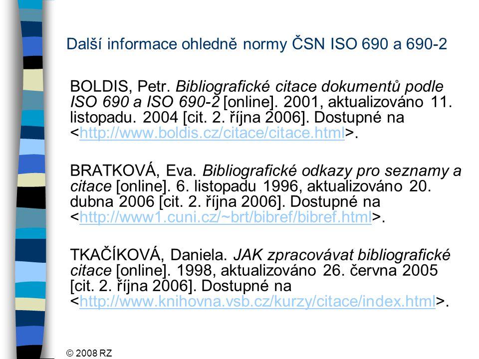 © 2008 RZ Další informace ohledně normy ČSN ISO 690 a 690-2 BOLDIS, Petr.