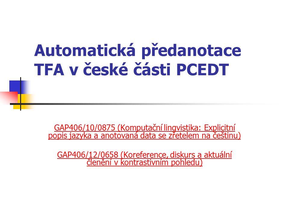 Automatická předanotace TFA v české části PCEDT GAP406/10/0875 (Komputační lingvistika: Explicitní popis jazyka a anotovaná data se zřetelem na češtinu) GAP406/12/0658 (Koreference, diskurs a aktuální členění v kontrastivním pohledu)